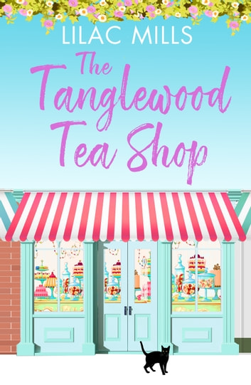 The Tanglewood Tea Shop - A laugh out loud romantic comedy of new starts and finding home ebook by Lilac Mills