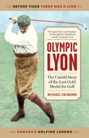 Olympic Lyon: The Untold Story of the Last Gold Medal for Golf ebook by Michael G. Cochrane