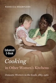 Cooking in Other Women's Kitchens, Enhanced Ebook - Domestic Workers in the South,1865-1960 ebook by Rebecca Sharpless