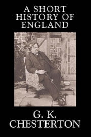 A Short History of England ebook by Chesterton, G., K.