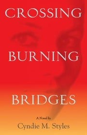 Crossing Burning Bridges ebook by Styles, Cyndie, M.