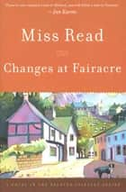 Changes at Fairacre - A Novel ebook by Miss Read, John S. Goodall