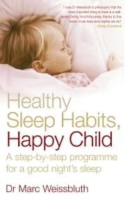 Healthy Sleep Habits, Happy Child - A step-by-step programme for a good night's sleep ebook by Dr Marc Weissbluth