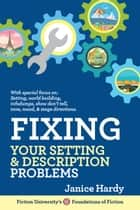 Fixing Your Setting & Description Problems - Foundations of Fiction ebook by Janice Hardy