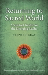 Returning To Sacred World: A Spiritual ebook by Stephen Gray