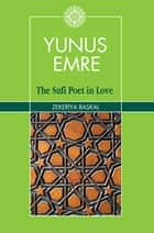 Yunus Emre - The Sufi Poet in Love ebook by zekeriya Baskel