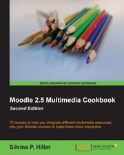 Moodle 2.5 Multimedia Cookbook - Second Edition ebook by Silvina P. Hillar