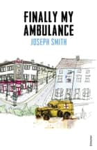 Finally My Ambulance eBook by Joseph Smith