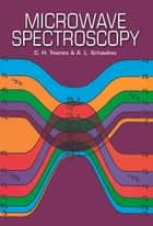 Microwave Spectroscopy ebook by C. H. Townes, A.L. Schawlow