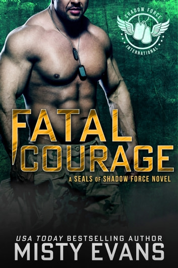 Fatal Courage - SEALs of Shadow Force, Book 3 ebook by Misty Evans