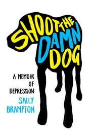 Shoot the Damn Dog: A Memoir of Depression ebook by Sally Brampton