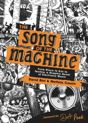 The Song of the Machine - From Disco to DJs to Techno, a Graphic Novel of Electronic Music ebook by David Blot, Mathias Cousin, Daft Punk,...