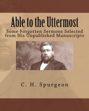 Able to the Uttermost - Some Forgotten Sermons of C. H. Spurgeon ebook by C. H. Spurgeon,CrossReach Publications