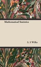 Mathematical Statistics ebook by S. Wilks