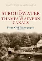 The Stroudwater and Thames and Severn Canals From Old Photographs Volume 1 ebook by Edwin Cuss, Mike Mills