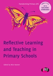 Reflective Learning and Teaching in Primary Schools - 9780857257697 ebook by Alice Hansen,Mr Nick Clough,Mike Pezet,Peter Dudley,Lisa Murtagh,Elizabeth Gowing,Ms Helen Davenport,Emma McVittie,Adrian Copping