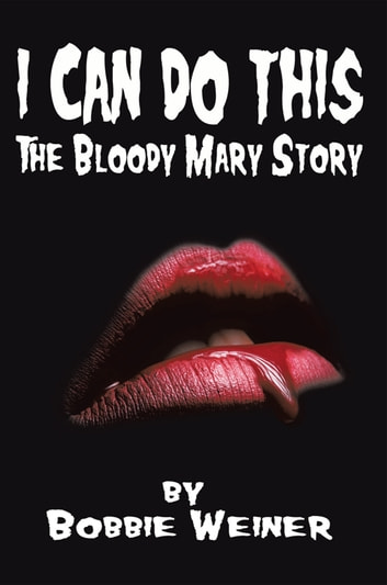 I Can Do This - The Bloody Mary Story ebook by Bobbie Weiner