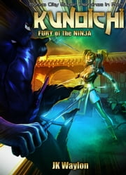 Kunoichi: Fury of the Ninja (Synne City Super Heroines in Peril)