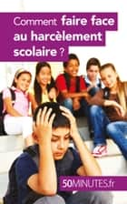 Comment faire face au harcèlement scolaire ? ebook by Marie Léon, 50 minutes