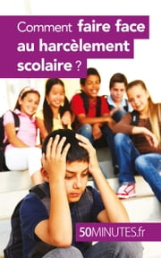 Comment faire face au harcèlement scolaire ? ebook by Marie Léon,50 minutes