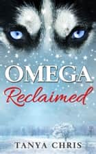 Omega Reclaimed ebook by Tanya Chris