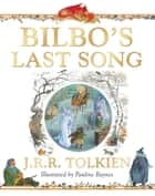 Bilbo's Last Song ebook by J R R Tolkien, Pauline Baynes
