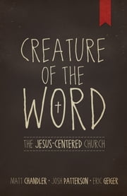Creature of the Word ebook by Matt Chandler,Eric Geiger,Josh Patterson