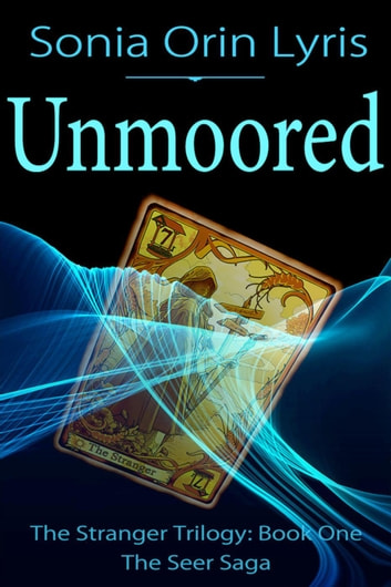 Unmoored - The Stranger Trilogy, #1 ebook by Sonia Orin Lyris