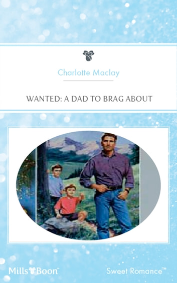 Wanted - A Dad To Brag About ebook by Charlotte MacLay
