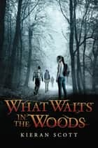 What Waits in the Woods ebook by Kieran Scott