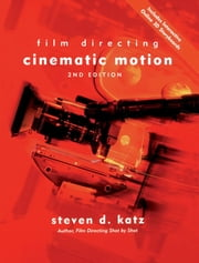 Film Directing Cinematic Motion - A Workshop for Staging Scenes ebook by Steven Katz