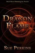 Dragon Flame - Dragons, #1 ebook by Sue Perkins