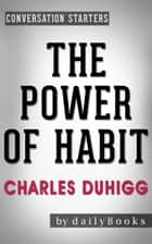 The Power of Habit: by Charles Duhigg | Conversation Starters ebook by dailyBooks