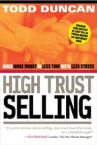 High Trust Selling - Make More Money in Less Time with Less Stress ebook by Todd Duncan