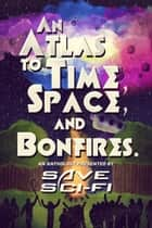 An Atlas to Time, Space, and Bonfires ebook by Save Sci-Fi