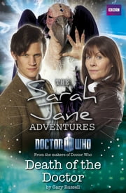 Sarah Jane Adventures: Death of the Doctor: Death of the Doctor - Death of the Doctor ebook by BBC Children's Books