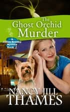 The Ghost Orchid Murder, Book 2 ebook by Nancy Jill Thames