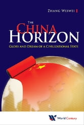 The China Horizon - Glory and Dream of a Civilizational State ebook by