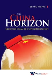 The China Horizon - Glory and Dream of a Civilizational State ebook by Shaun Bullett,Tom Fearn,Frank Smith