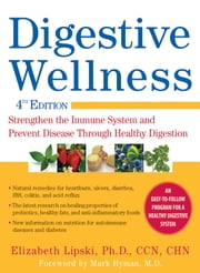 Digestive Wellness, Fourth Edition: Strengthen the Immune System and Prevent Disease Through Healthy Digestion ebook by Elizabeth Lipski