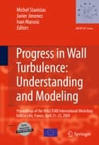 Progress in Wall Turbulence: Understanding and Modeling ebook by Michel Stanislas,Javier Jimenez,Ivan Marusic