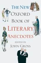 The New Oxford Book of Literary Anecdotes ebook by John Gross