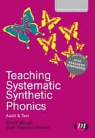Teaching Systematic Synthetic Phonics - Audit and Test ebook by David Waugh, Ruth Harrison-Palmer