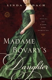 Madame Bovary's Daughter - A Novel ebook by Linda Urbach