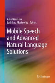 Mobile Speech and Advanced Natural Language Solutions ebook by Amy Neustein,Judith A. Markowitz