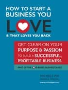 How to Start a Business You Love AND That Loves You Back ekitaplar by Michele PW