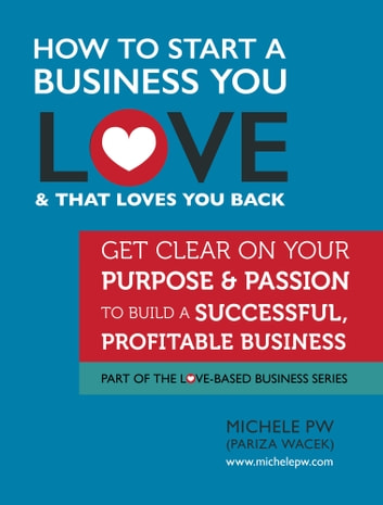 How to Start a Business You Love AND That Loves You Back ebook by Michele PW