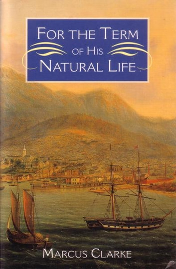 For the Term of his Natural Life ebook by Marcus Clarke