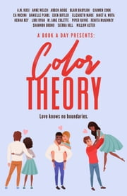 A Book A Day Presents: Color Theory ebook by Renita McKinney, A.M. Kusi, Anne Welch,...