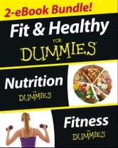 Fit and Healthy For Dummies, Two eBook Bundle with Bonus Mini eBook - Nutrition For Dummies, Fitness For Dummies, and Ten Minute Tone-ups For Dummies ebook by Targosz